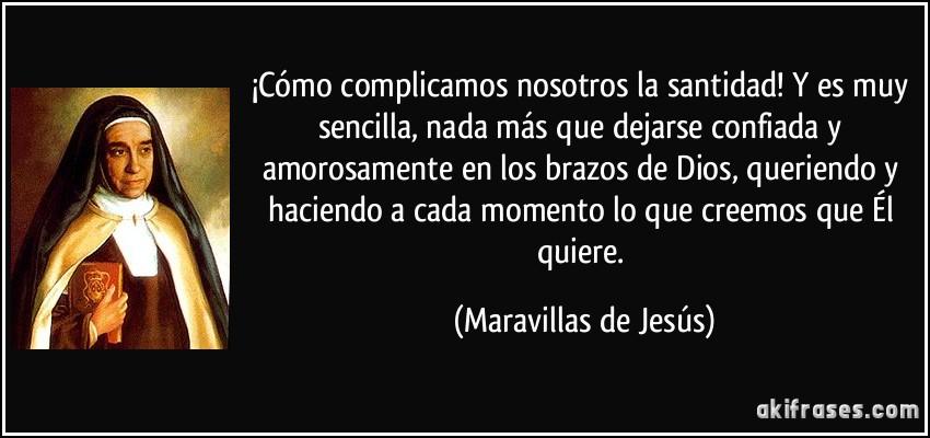 frase-como-complicamos-nosotros-la-santidad-y-es-muy-sencilla-nada-mas-que-dejarse-confiada-y-maravillas-de-jesus-120942