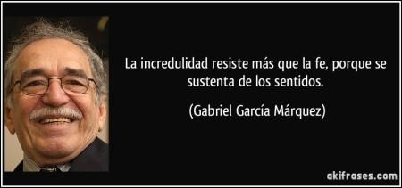 frase-la-incredulidad-resiste-mas-que-la-fe-porque-se-sustenta-de-los-sentidos-gabriel-garcia-marquez-112909