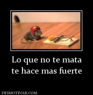 69174_lo_que_no_te_mata_te_hace_mas_fuerte