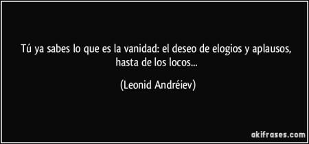 000frase-tu-ya-sabes-lo-que-es-la-vanidad-el-deseo-de-elogios-y-aplausos-hasta-de-los-locos-leonid-andreiev-171346