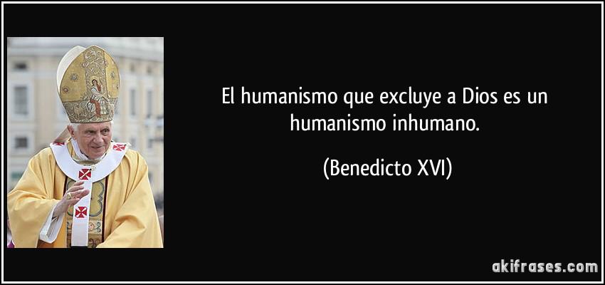 frase-el-humanismo-que-excluye-a-dios-es-un-humanismo-inhumano-benedicto-xvi-103161